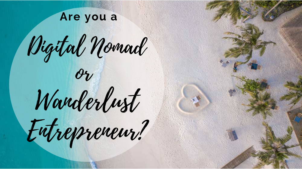 Digital Nomad or Wanderlust Entrepreneur?